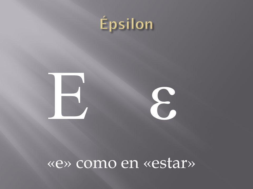 Épsilon Ε ε «e» como en «estar»