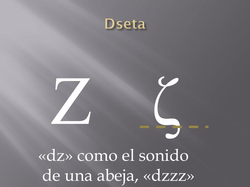 Dseta Ζ ζ «dz» como el sonido de una abeja, «dzzz»