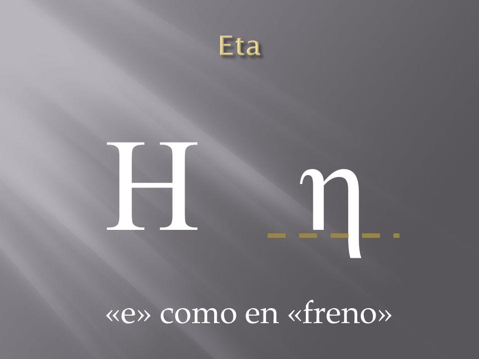 Eta Η η «e» como en «freno»