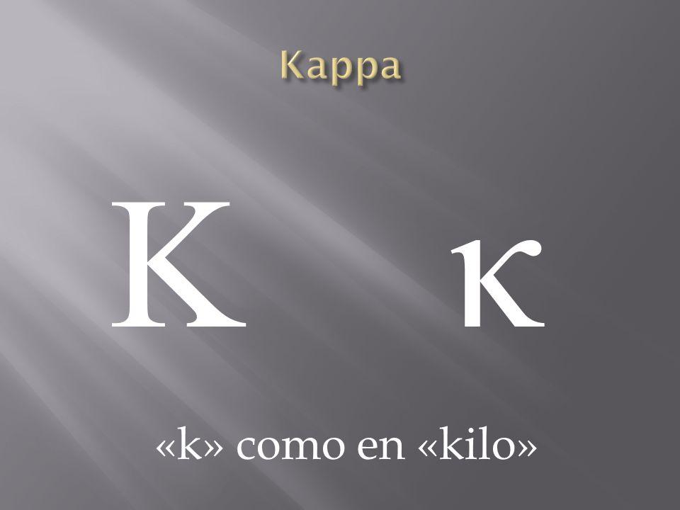 Kappa Κ κ «k» como en «kilo»