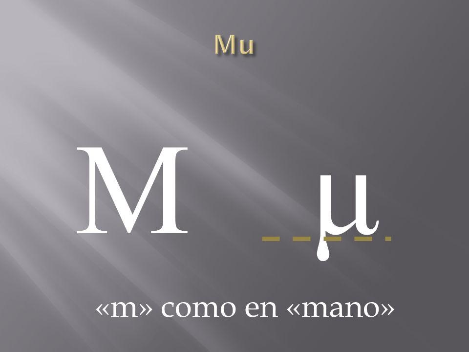 Mu Μ μ «m» como en «mano»
