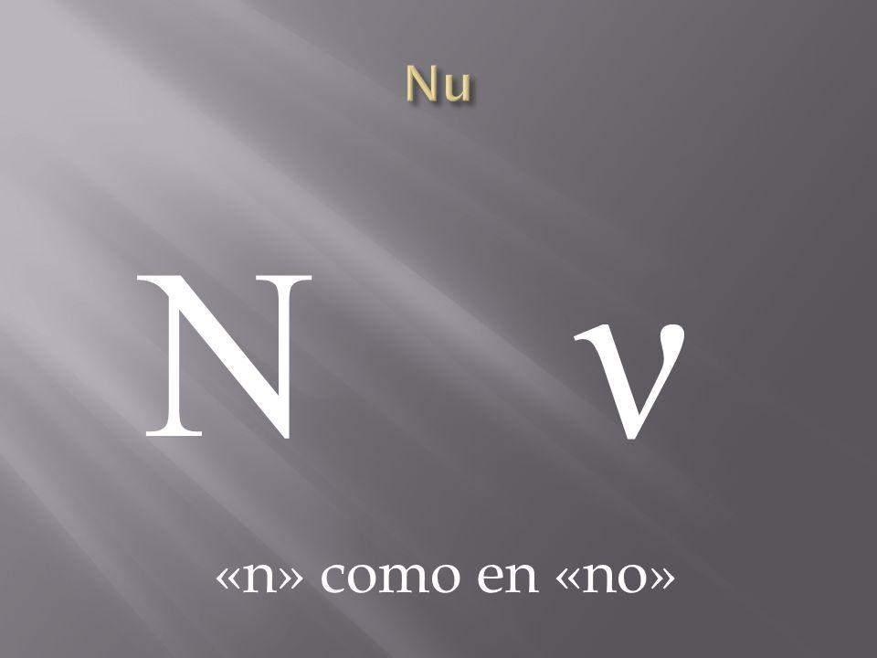 Nu Ν ν «n» como en «no»
