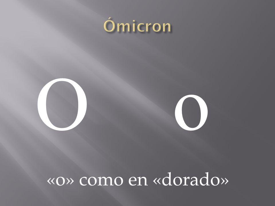 Ómicron Ο ο «o» como en «dorado»
