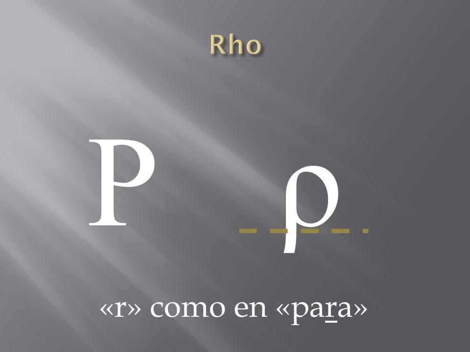 Rho Ρ ρ «r» como en «para»