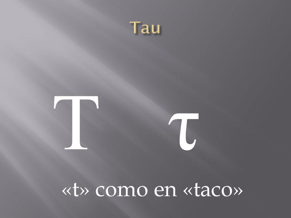 Tau Τ τ «t» como en «taco»