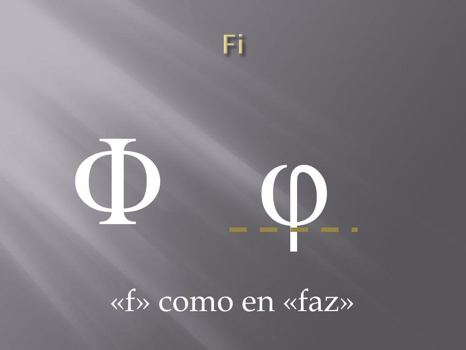Fi Φ φ «f» como en «faz»