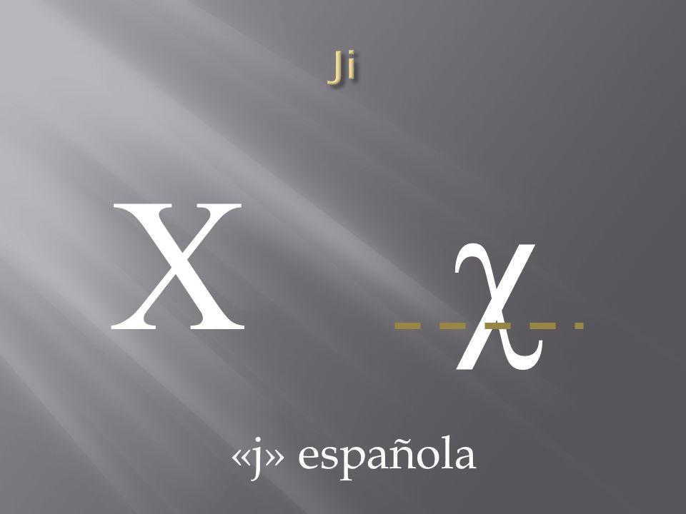 Ji Χ χ «j» española