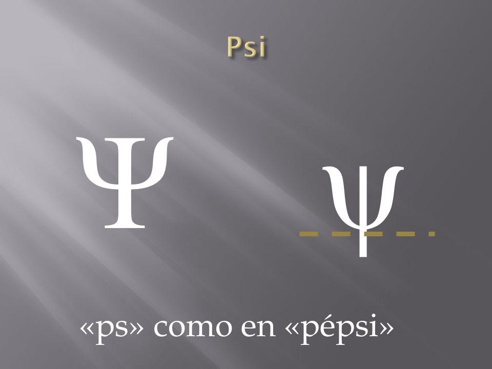 Psi Ψ ψ «ps» como en «pépsi»