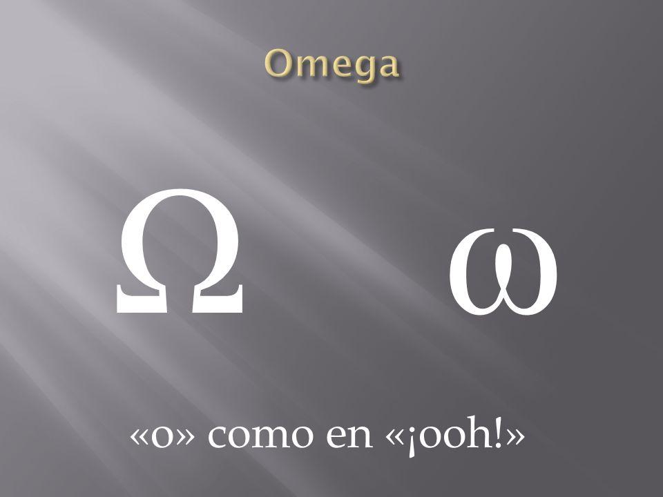 Omega Ω ω «o» como en «¡ooh!»