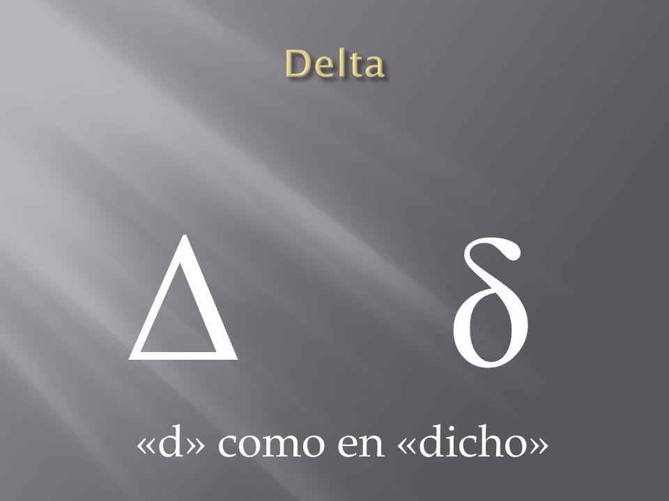 Delta Δ δ «d» como en «dicho»