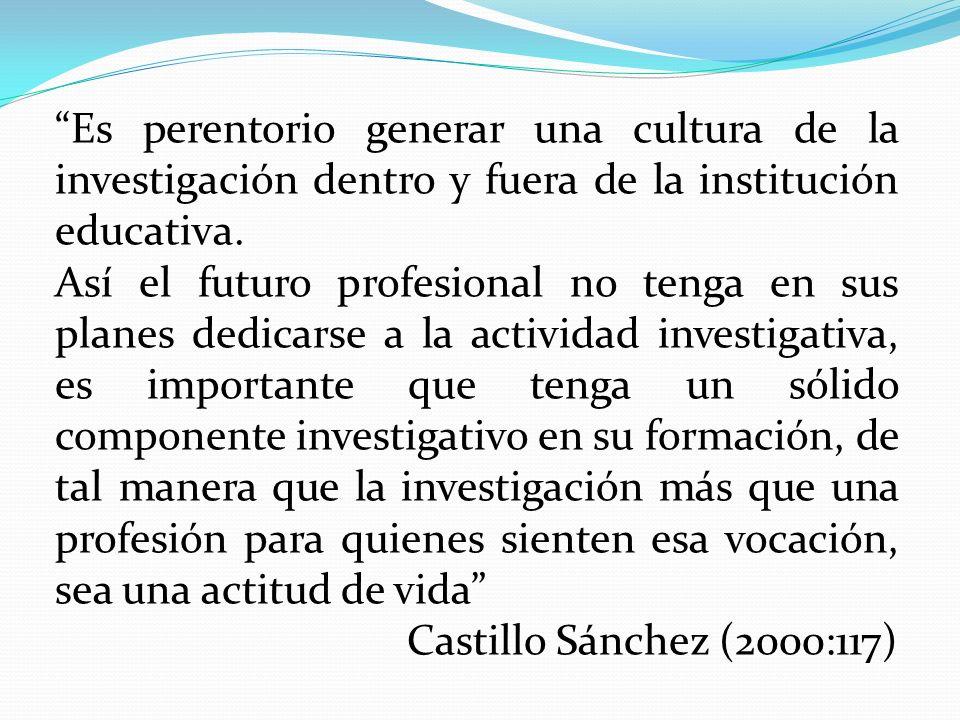 Es perentorio generar una cultura de la investigación dentro y fuera de la institución educativa.