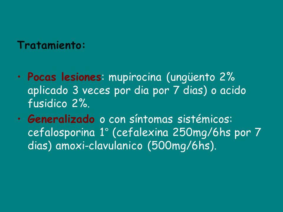 Tratamiento:Pocas lesiones: mupirocina (ungüento 2% aplicado 3 veces por dia por 7 dias) o acido fusidico 2%.