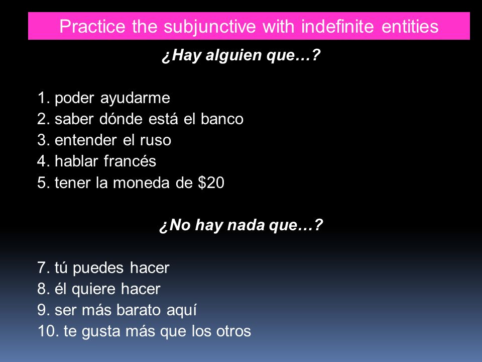Practice the subjunctive with indefinite entities