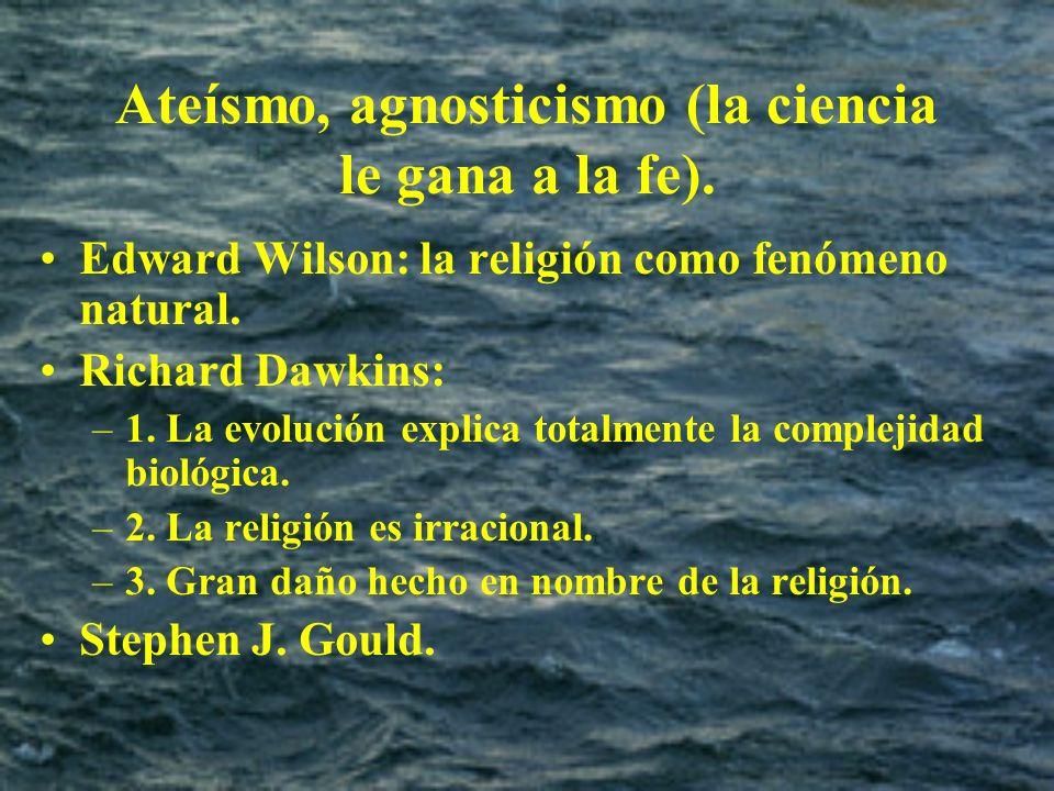 Ateísmo, agnosticismo (la ciencia le gana a la fe).