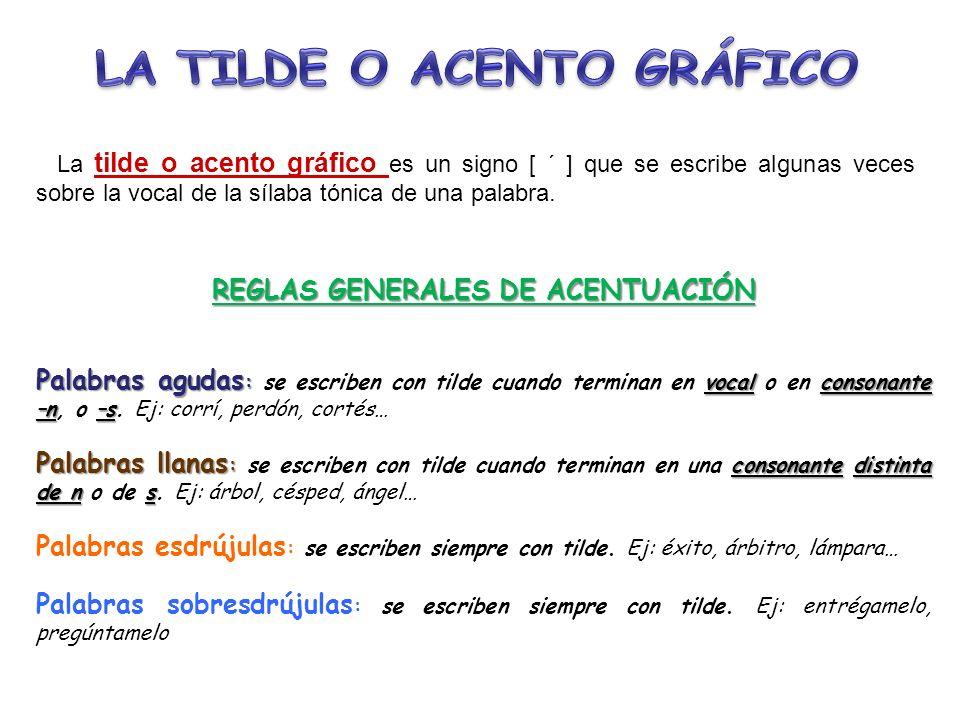 LA TILDE O ACENTO GRÁFICO REGLAS GENERALES DE ACENTUACIÓN