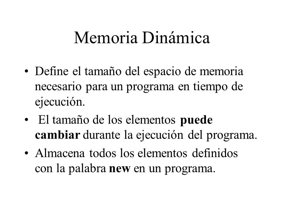 Memoria Dinámica Define el tamaño del espacio de memoria necesario para un programa en tiempo de ejecución.