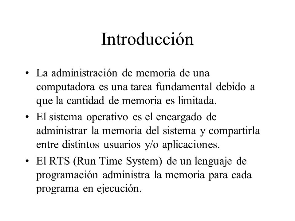 IntroducciónLa administración de memoria de una computadora es una tarea fundamental debido a que la cantidad de memoria es limitada.