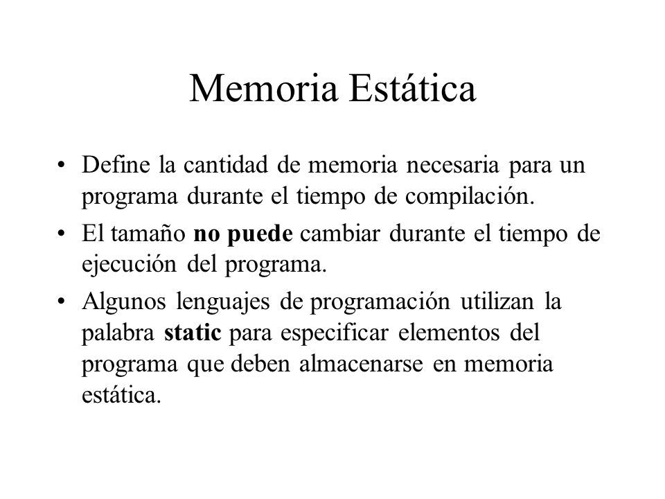 Memoria Estática Define la cantidad de memoria necesaria para un programa durante el tiempo de compilación.