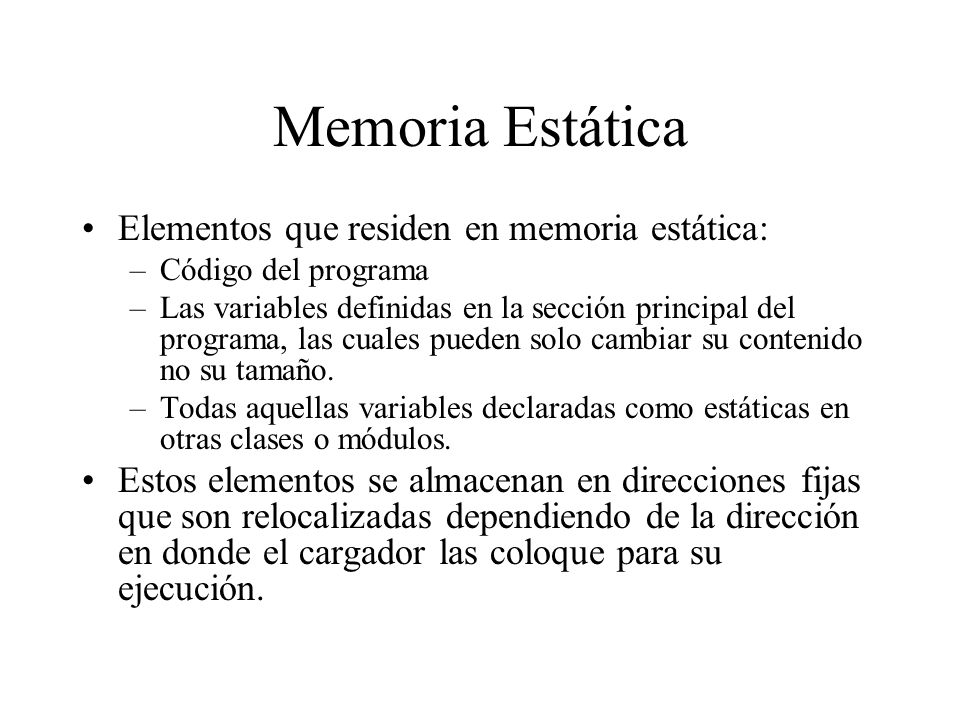 Memoria Estática Elementos que residen en memoria estática: