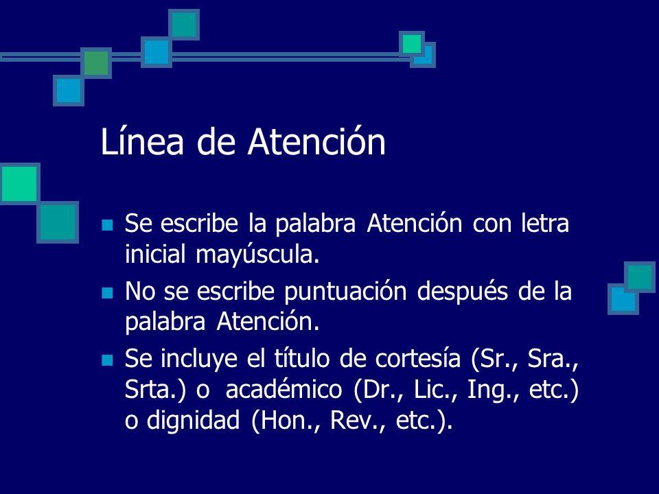 Línea de Atención Se escribe la palabra Atención con letra inicial mayúscula. No se escribe puntuación después de la palabra Atención.