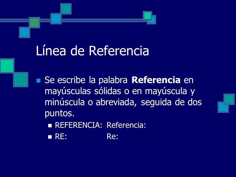 Línea de Referencia Se escribe la palabra Referencia en mayúsculas sólidas o en mayúscula y minúscula o abreviada, seguida de dos puntos.