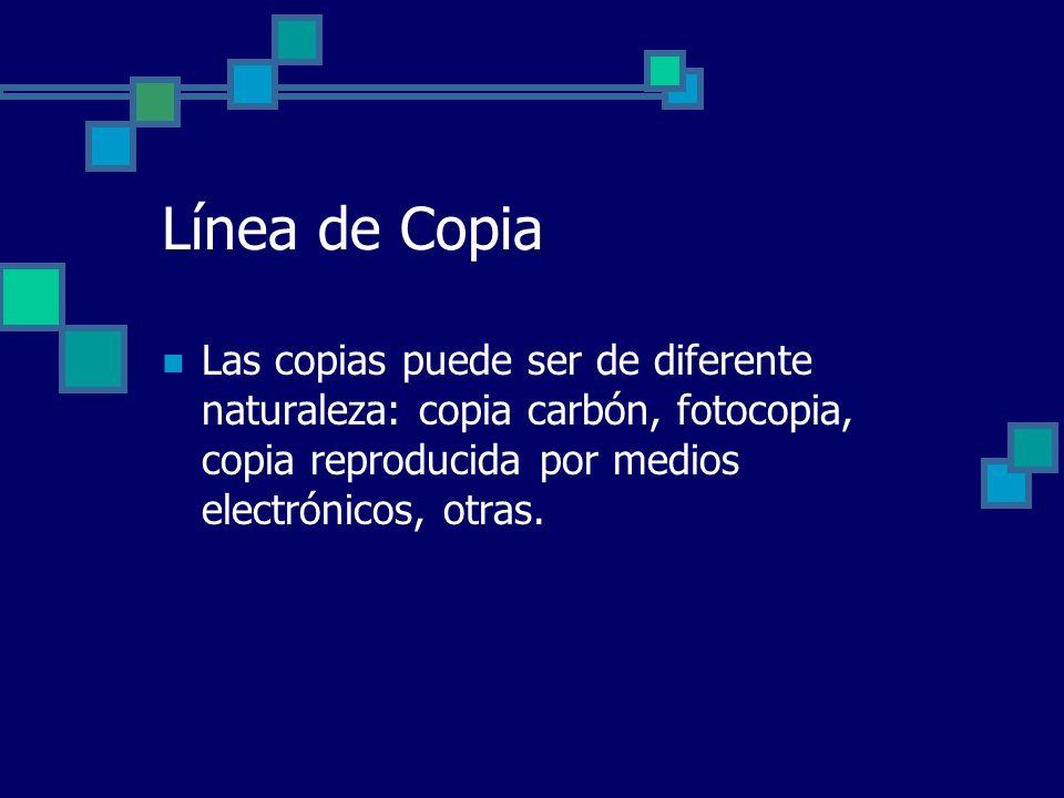 Línea de CopiaLas copias puede ser de diferente naturaleza: copia carbón, fotocopia, copia reproducida por medios electrónicos, otras.