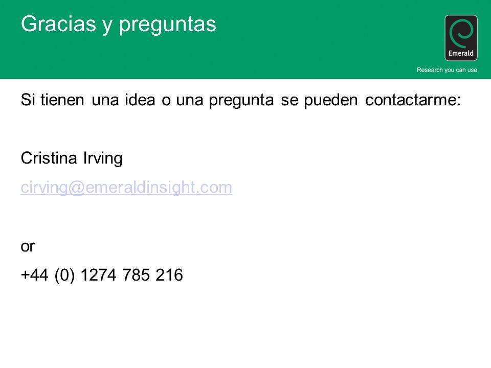 Gracias y preguntasSi tienen una idea o una pregunta se pueden contactarme: Cristina Irving. cirving@emeraldinsight.com.