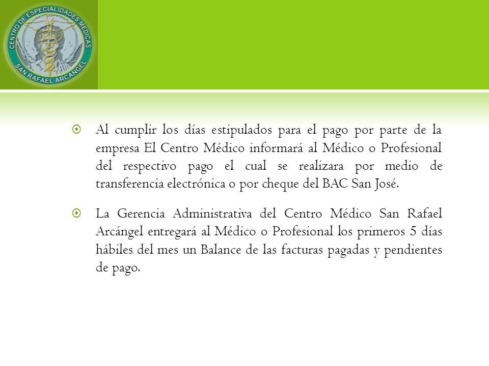 Al cumplir los días estipulados para el pago por parte de la empresa El Centro Médico informará al Médico o Profesional del respectivo pago el cual se realizara por medio de transferencia electrónica o por cheque del BAC San José.
