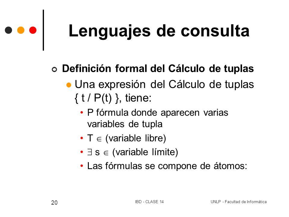 Lenguajes de consulta Definición formal del Cálculo de tuplas. Una expresión del Cálculo de tuplas { t / P(t) }, tiene: