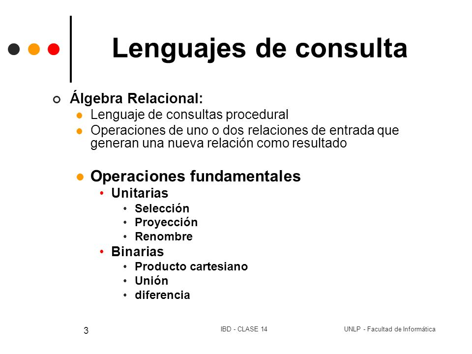 Lenguajes de consulta Operaciones fundamentales Álgebra Relacional: