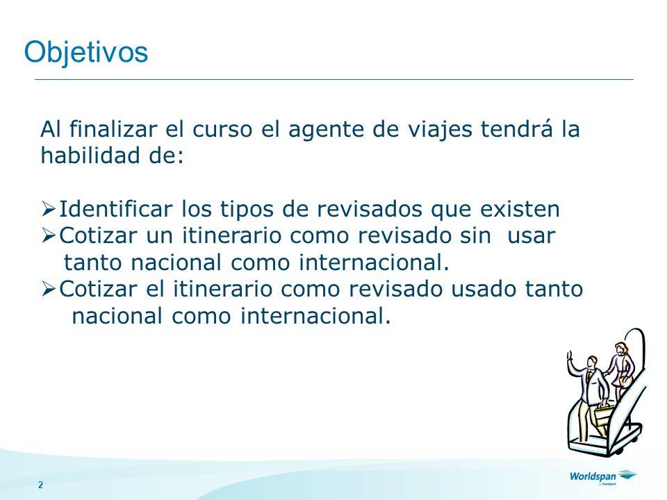 Objetivos Al finalizar el curso el agente de viajes tendrá la habilidad de: Identificar los tipos de revisados que existen.