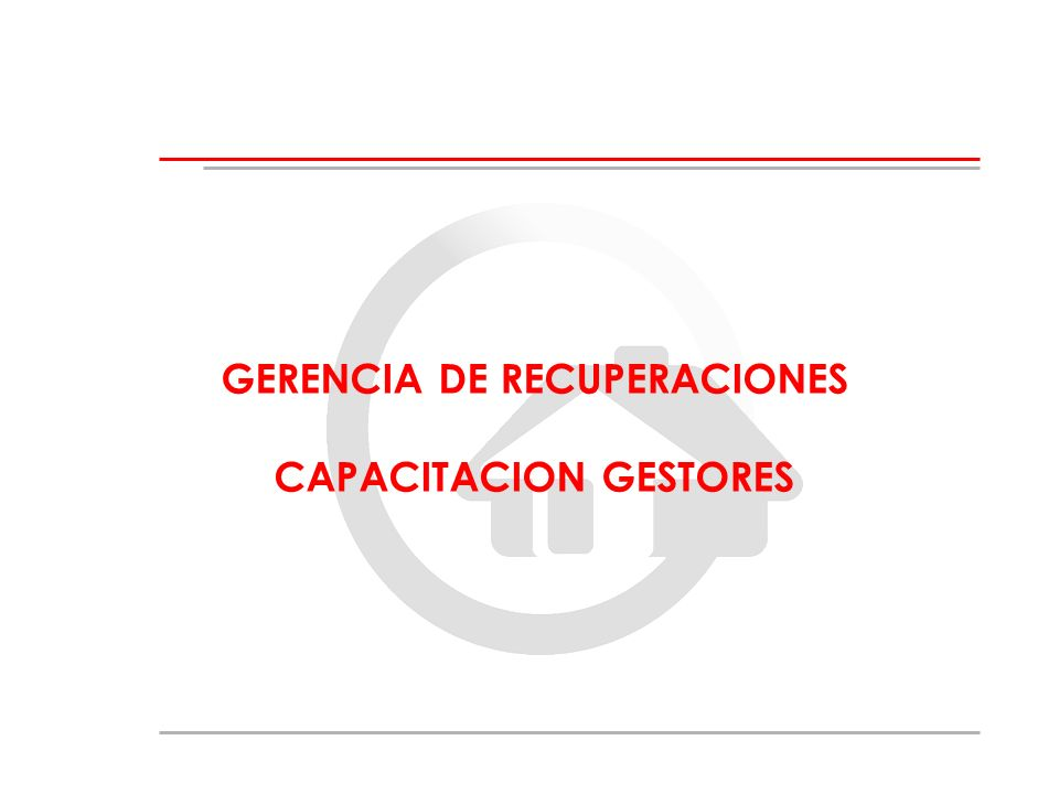 GERENCIA DE RECUPERACIONES CAPACITACION GESTORES