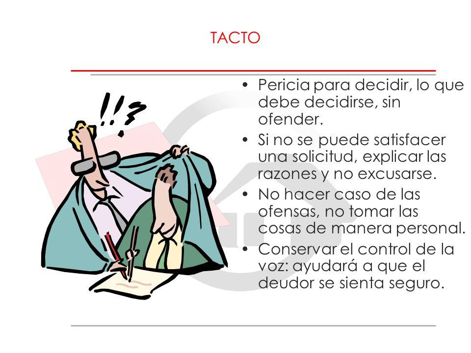 TACTO Pericia para decidir, lo que debe decidirse, sin ofender. Si no se puede satisfacer una solicitud, explicar las razones y no excusarse.