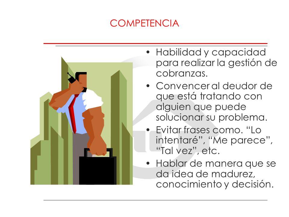 COMPETENCIA Habilidad y capacidad para realizar la gestión de cobranzas.