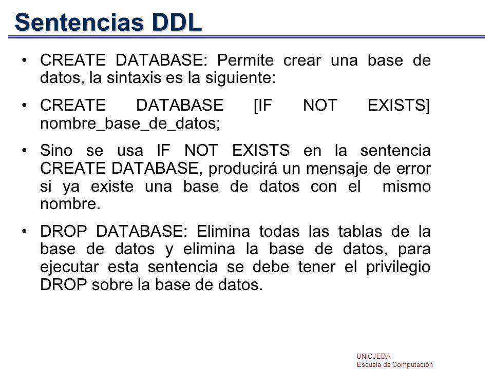 Sentencias DDL CREATE DATABASE: Permite crear una base de datos, la sintaxis es la siguiente: CREATE DATABASE [IF NOT EXISTS] nombre_base_de_datos;