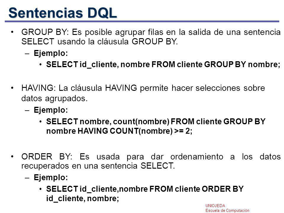 Sentencias DQL GROUP BY: Es posible agrupar filas en la salida de una sentencia SELECT usando la cláusula GROUP BY.