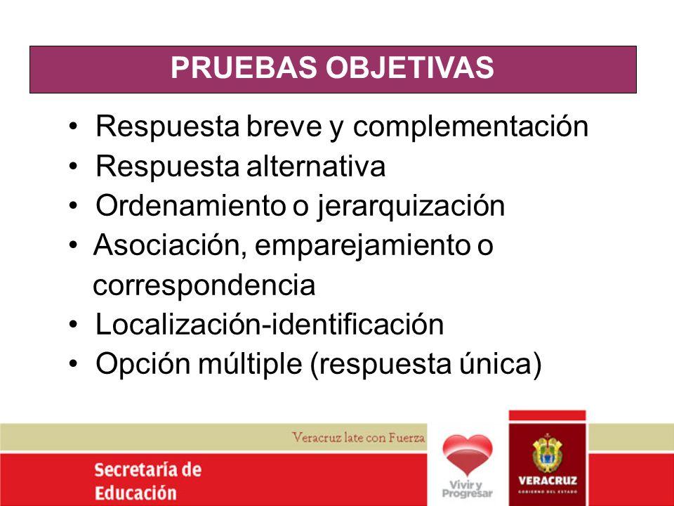 PRUEBAS OBJETIVAS Respuesta breve y complementación. Respuesta alternativa. Ordenamiento o jerarquización.