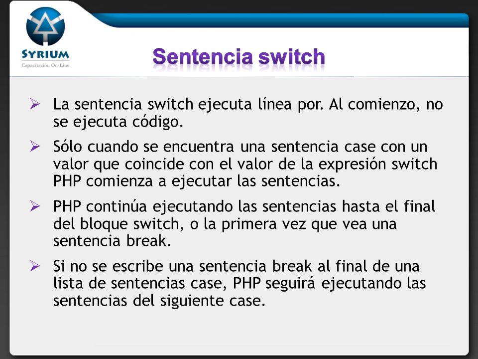 Sentencia switch La sentencia switch ejecuta línea por. Al comienzo, no se ejecuta código.
