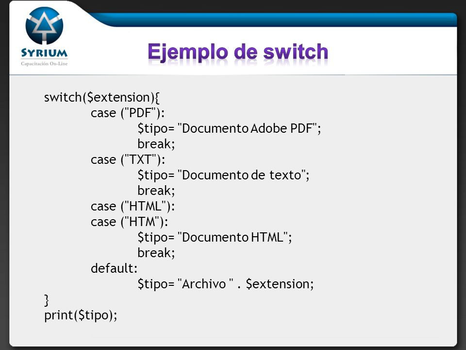 Ejemplo de switch switch($extension){ case ( PDF ):