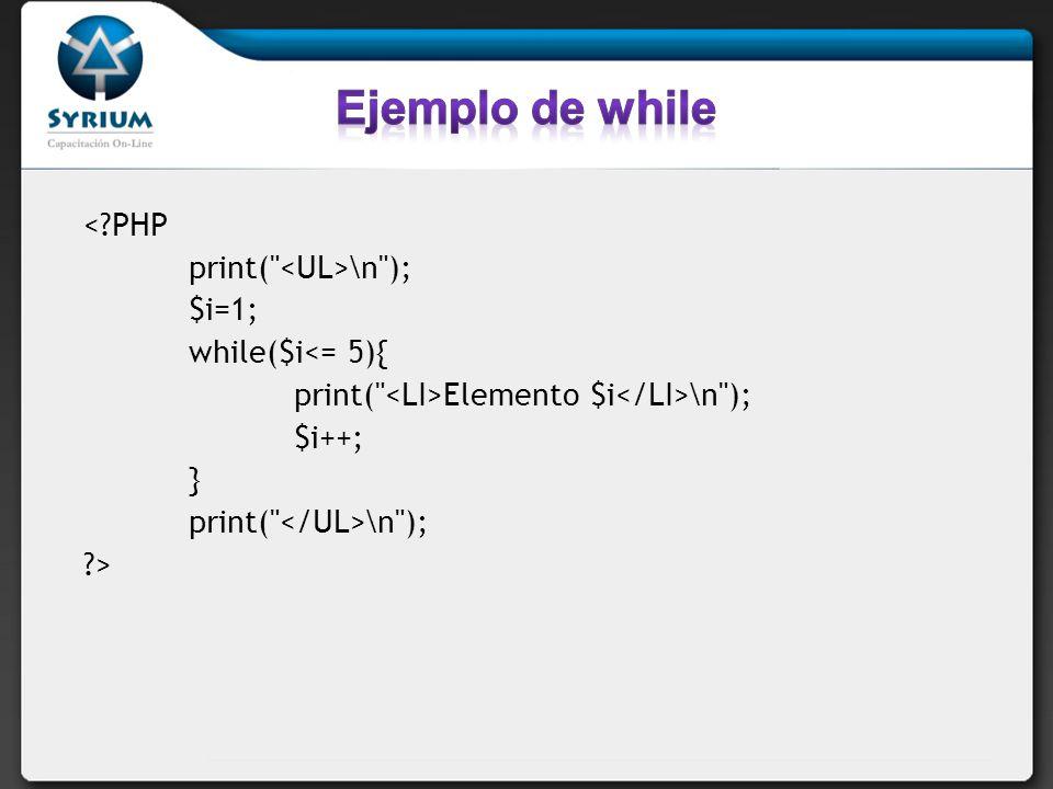 Ejemplo de while < PHP print( <UL>\n ); $i=1;