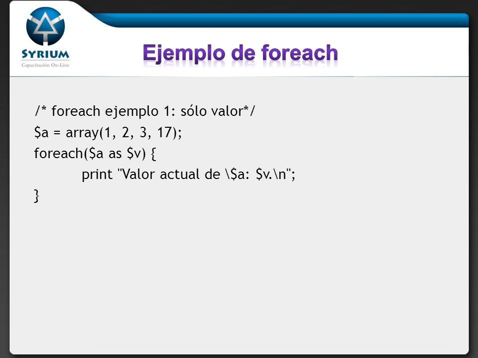 Ejemplo de foreach /* foreach ejemplo 1: sólo valor*/