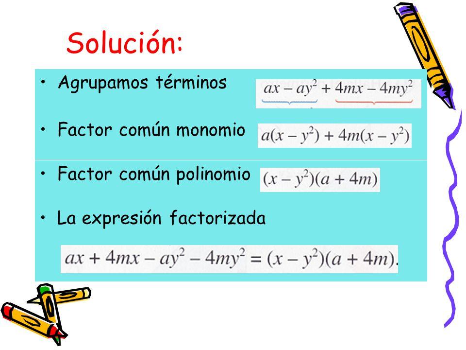 Solución: Agrupamos términos Factor común monomio