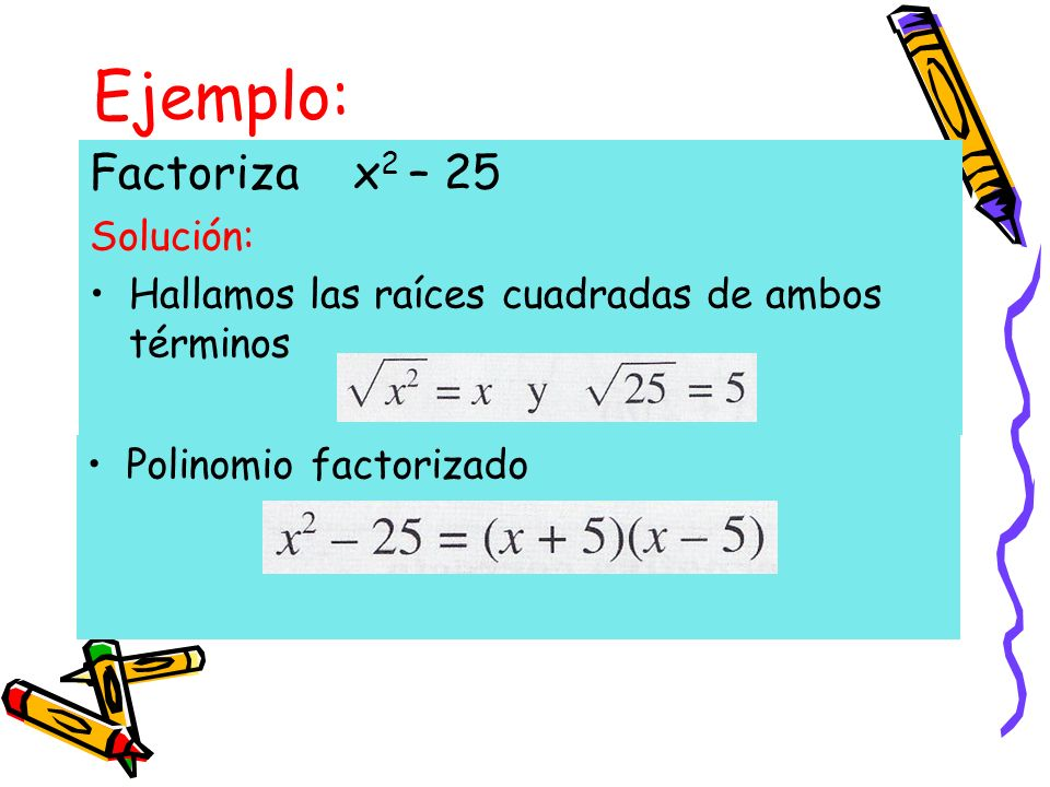 Ejemplo: Factoriza x2 – 25 Solución:
