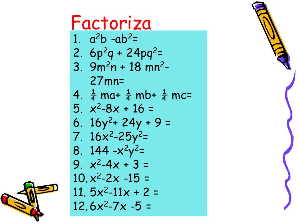 Factoriza a2b -ab2= 6p2q + 24pq2= 9m2n + 18 mn2-27mn=
