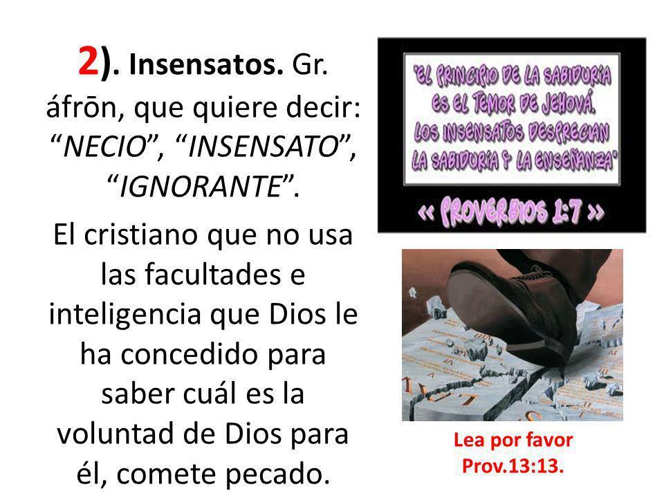 2). Insensatos. Gr. áfrōn, que quiere decir: NECIO , INSENSATO , IGNORANTE .