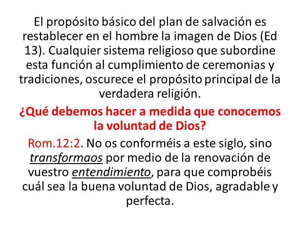 El propósito básico del plan de salvación es restablecer en el hombre la imagen de Dios (Ed 13).
