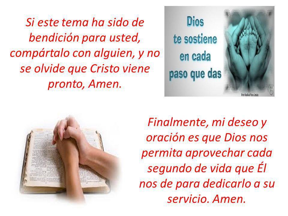 Si este tema ha sido de bendición para usted, compártalo con alguien, y no se olvide que Cristo viene pronto, Amen.