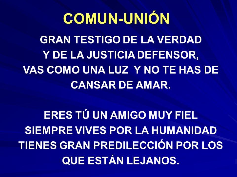 COMUN-UNIÓN GRAN TESTIGO DE LA VERDAD Y DE LA JUSTICIA DEFENSOR,