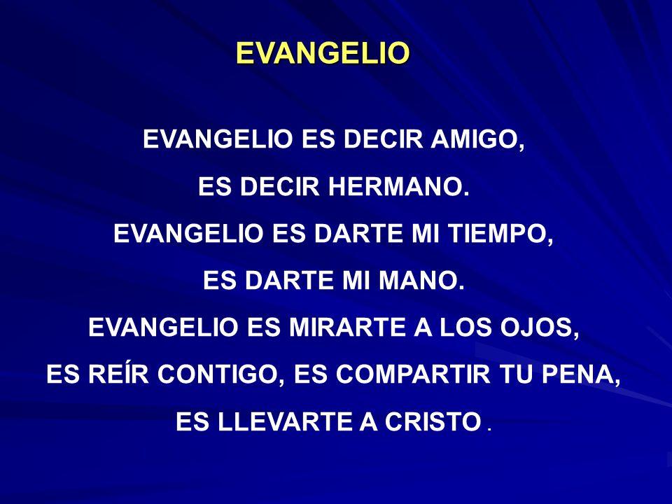 EVANGELIO EVANGELIO ES DECIR AMIGO, ES DECIR HERMANO.