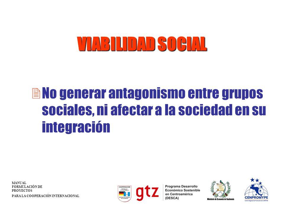 VIABILIDAD SOCIAL No generar antagonismo entre grupos sociales, ni afectar a la sociedad en su integración.
